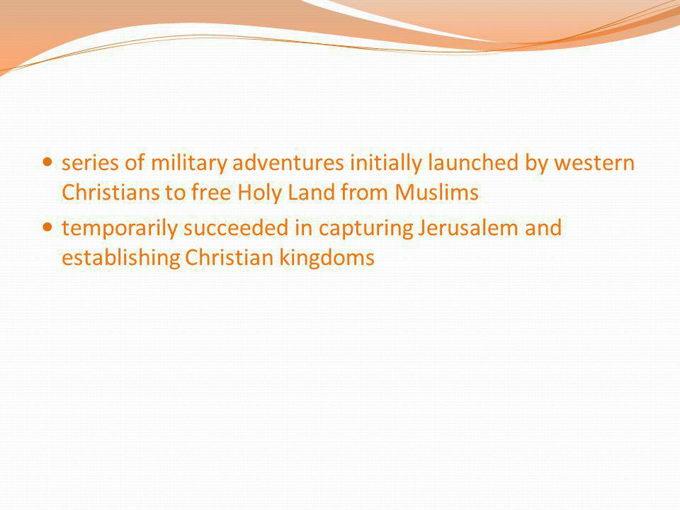 series of military adventures initially launched by western Christians to free Holy Land from Muslims