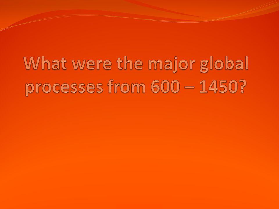 What were the major global processes from 600 – 1450