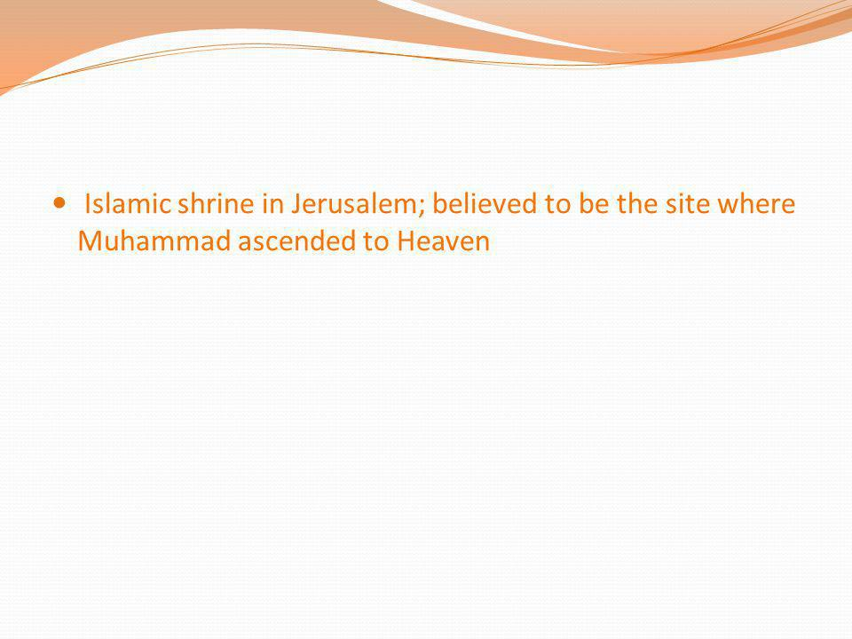 Islamic shrine in Jerusalem; believed to be the site where Muhammad ascended to Heaven