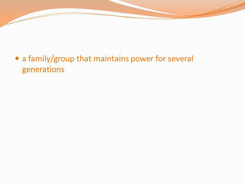 a family/group that maintains power for several generations