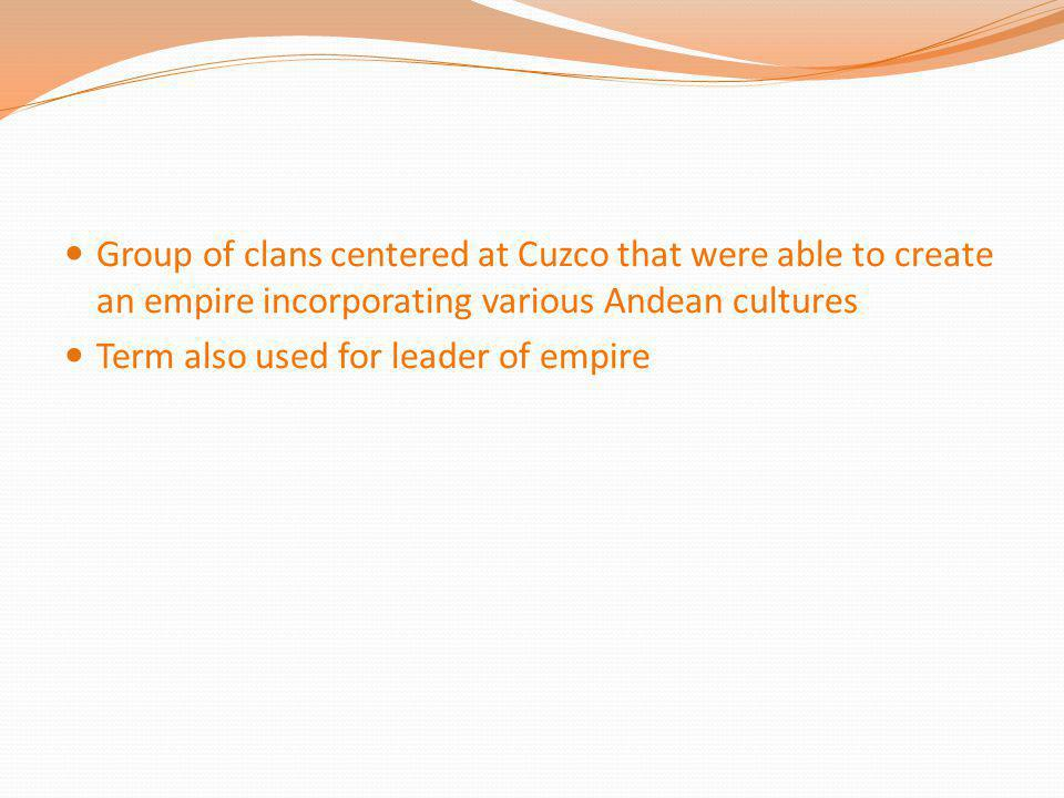 Group of clans centered at Cuzco that were able to create an empire incorporating various Andean cultures