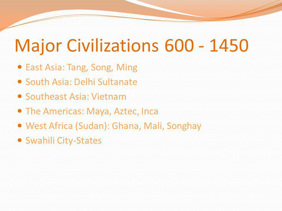 Major Civilizations 600 - 1450 East Asia: Tang, Song, Ming