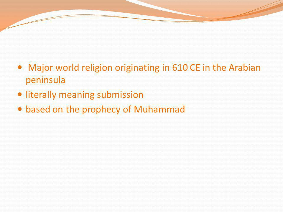 Major world religion originating in 610 CE in the Arabian peninsula