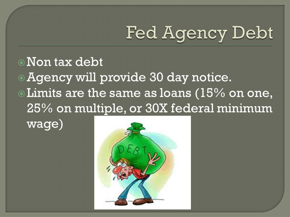 Fed Agency Debt Non tax debt Agency will provide 30 day notice.