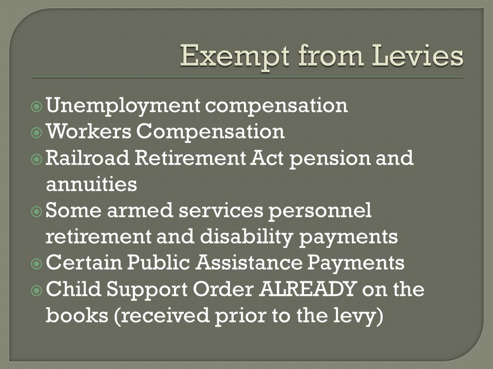 Exempt from Levies Unemployment compensation Workers Compensation