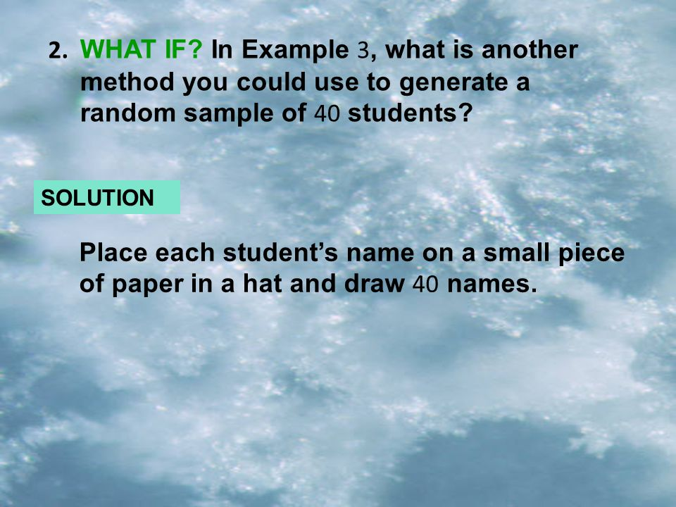 WHAT IF In Example 3, what is another method you could use to generate a random sample of 40 students