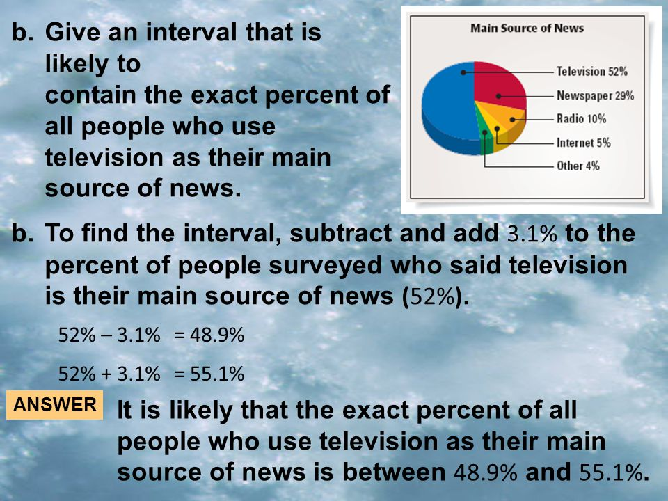 Give an interval that is likely to contain the exact percent of all people who use television as their main source of news.