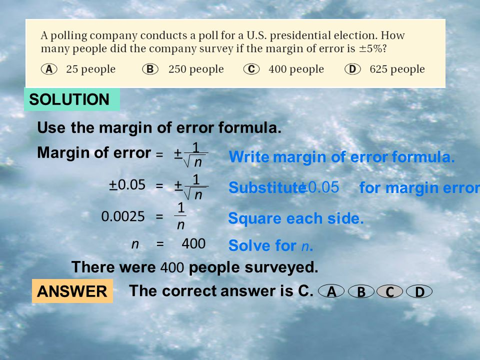 SOLUTION Use the margin of error formula. + – 1. n. = Margin of error. Write margin of error formula.