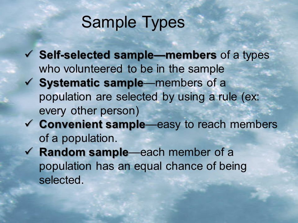 Sample Types Self-selected sample—members of a types who volunteered to be in the sample.
