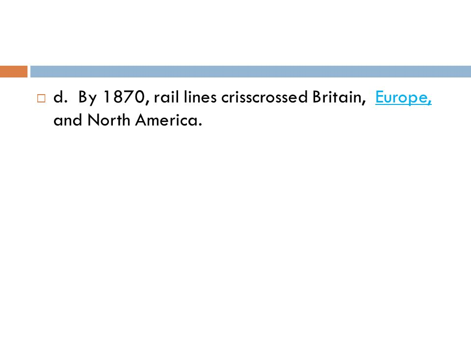 d. By 1870, rail lines crisscrossed Britain, Europe, and North America.