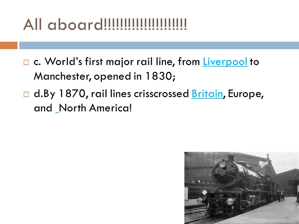 All aboard!!!!!!!!!!!!!!!!!!!!! c. World's first major rail line, from Liverpool to Manchester, opened in 1830;