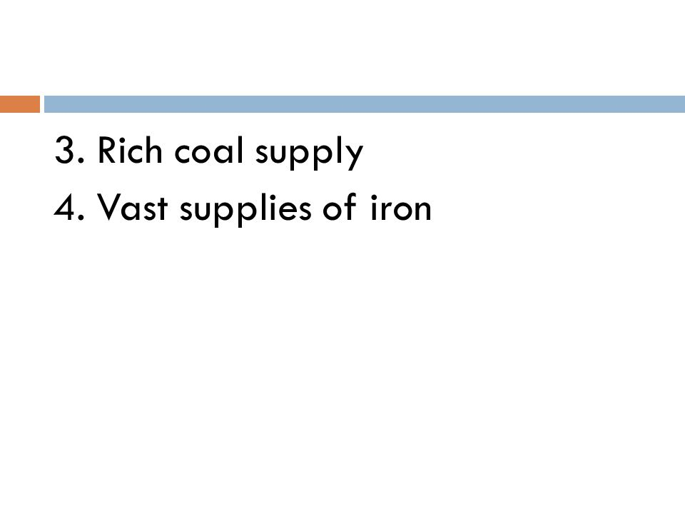 3. Rich coal supply 4. Vast supplies of iron