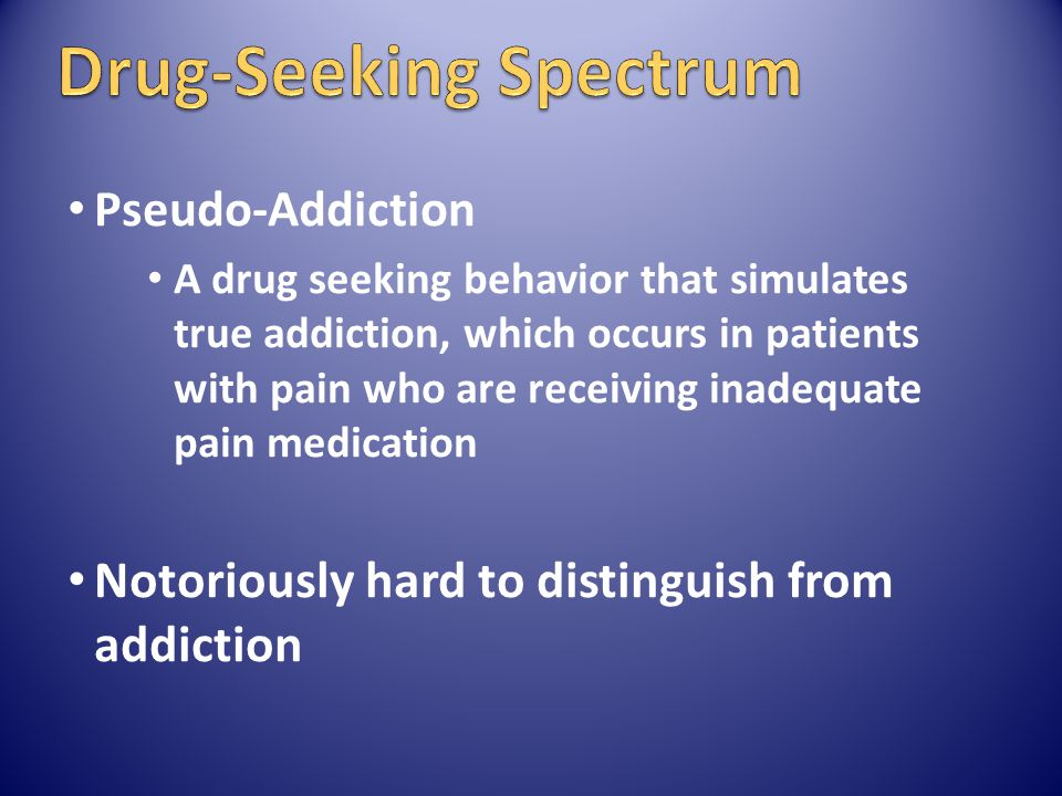 Drug-Seeking Spectrum