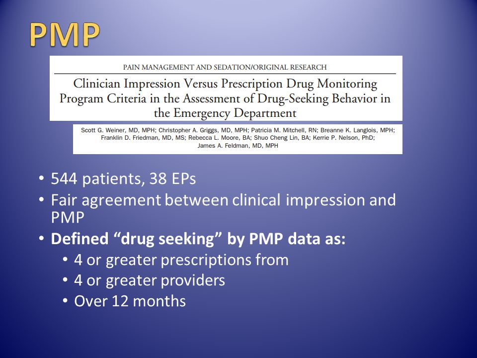 PMP 544 patients, 38 EPs. Fair agreement between clinical impression and PMP. Defined drug seeking by PMP data as: