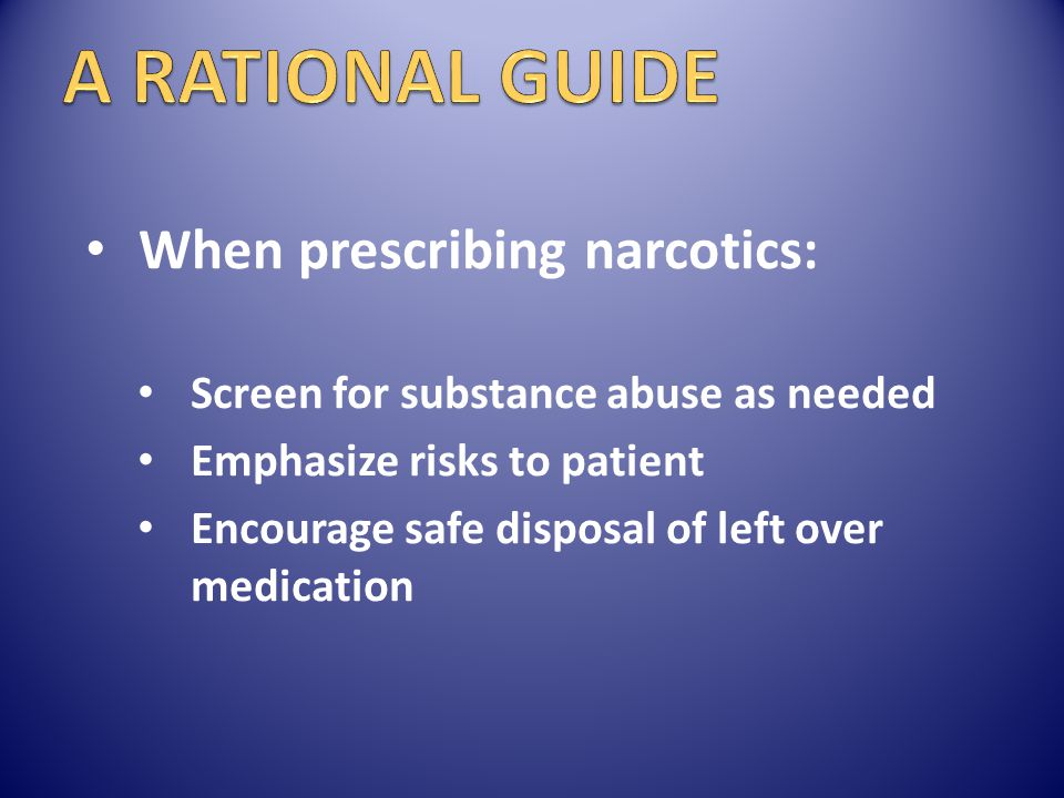 A RATIONAL GUIDE When prescribing narcotics: