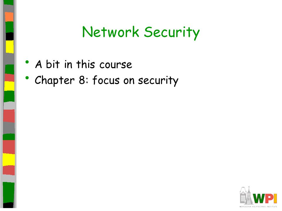 Network Security A bit in this course Chapter 8: focus on security