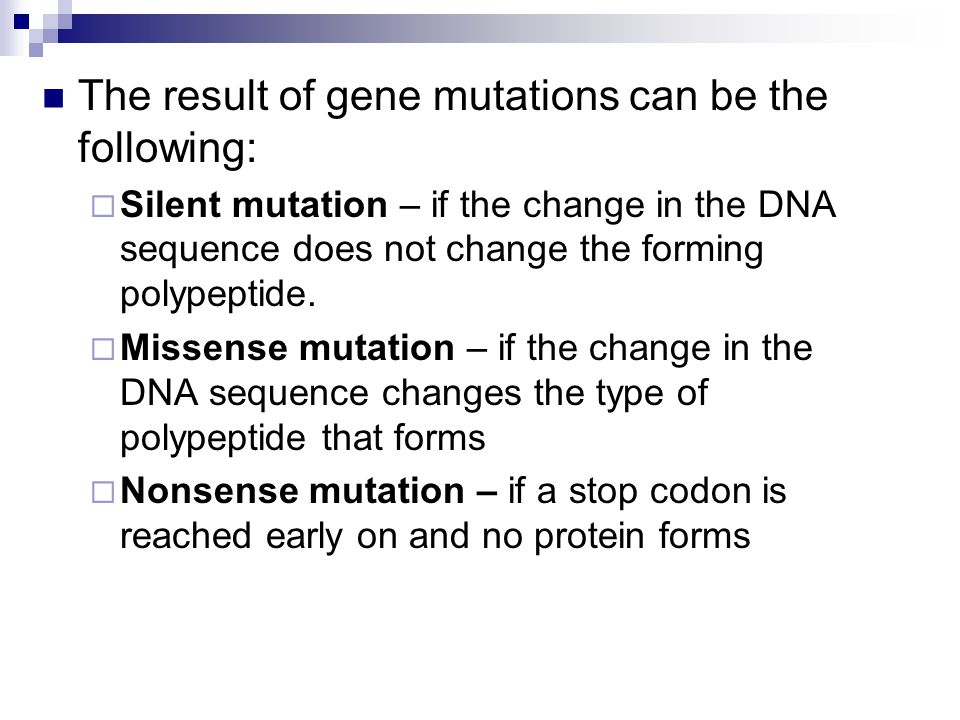 The result of gene mutations can be the following: