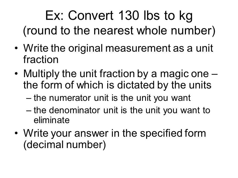 Ex: Convert 130 lbs to kg (round to the nearest whole number)