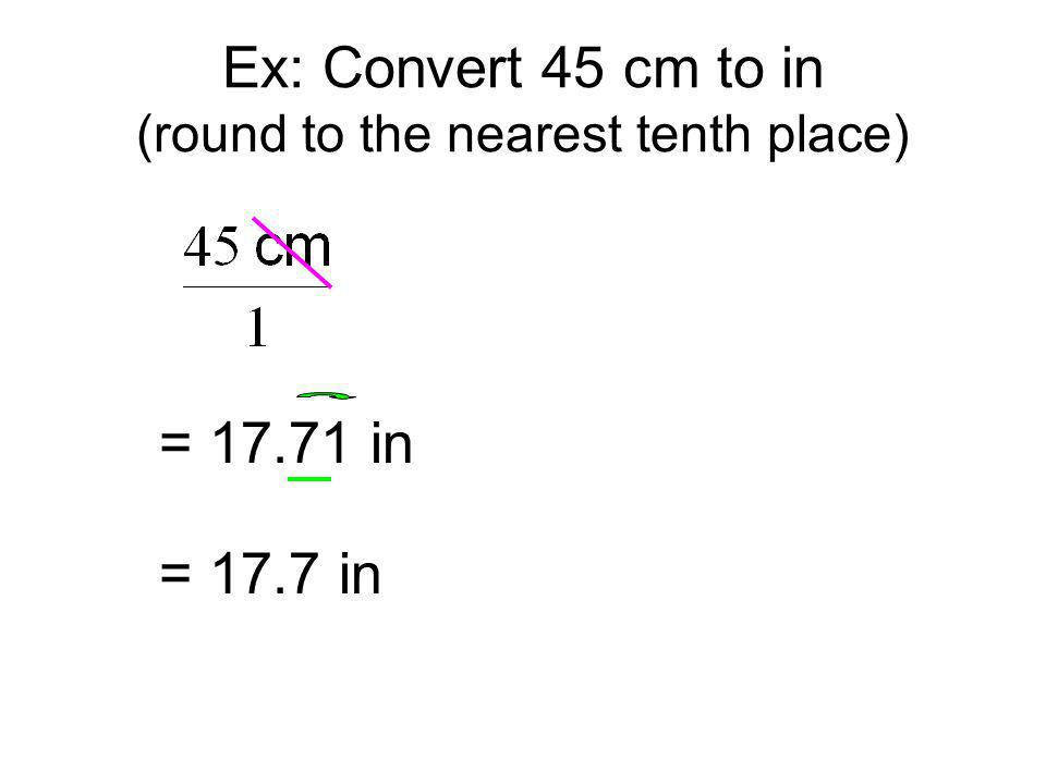 Ex: Convert 45 cm to in (round to the nearest tenth place)