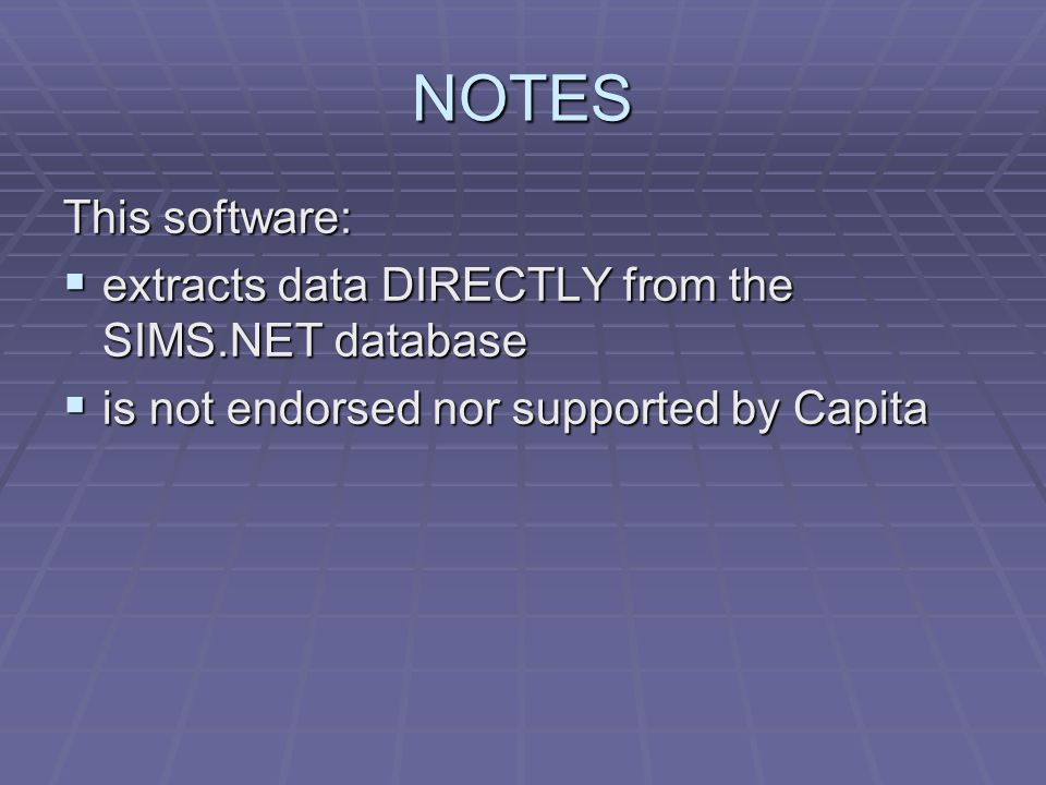 NOTES This software: extracts data DIRECTLY from the SIMS.NET database