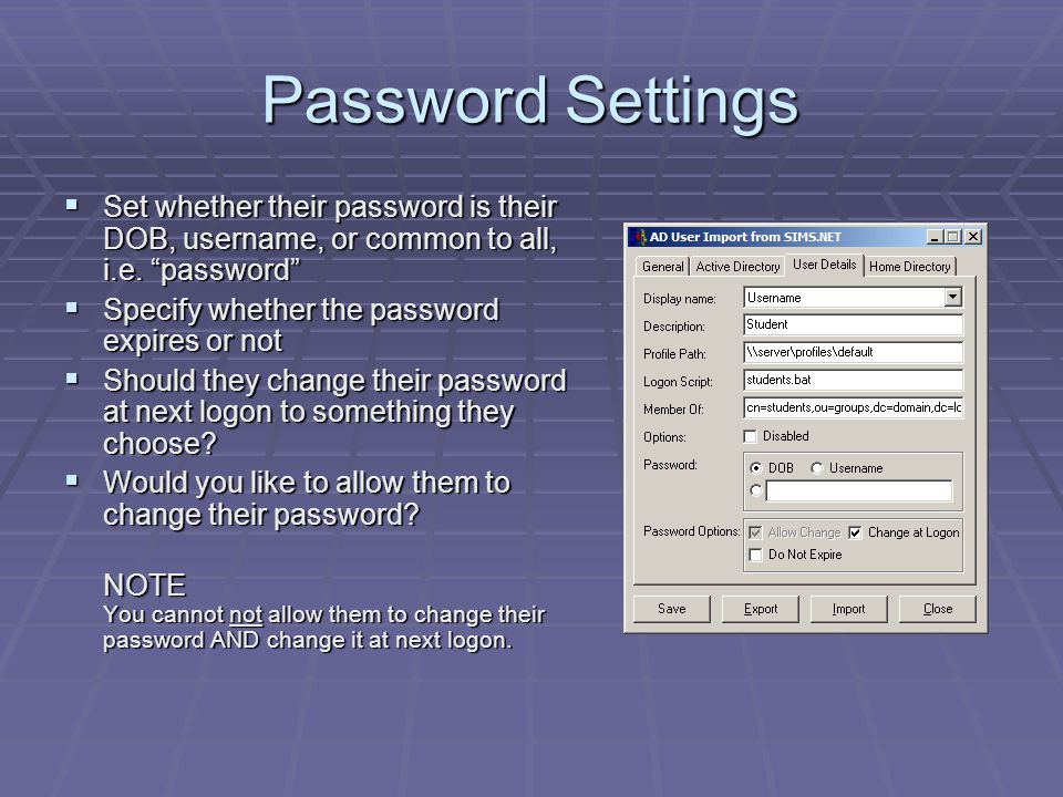 Password Settings Set whether their password is their DOB, username, or common to all, i.e. password