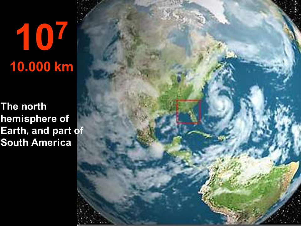 107 10.000 km The north hemisphere of Earth, and part of South America