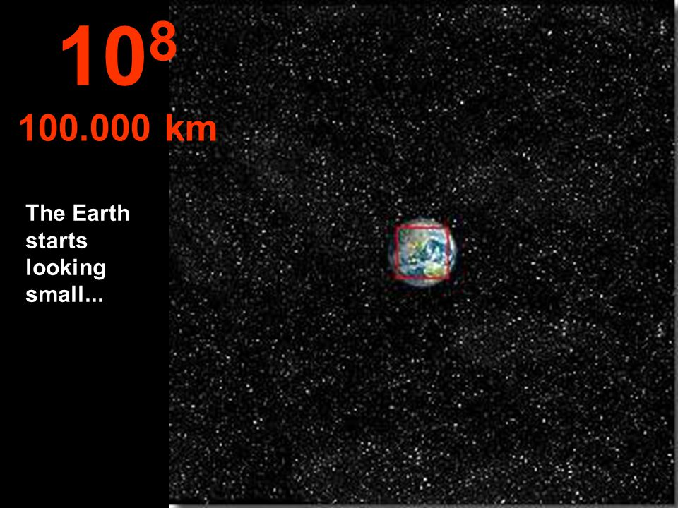 108 100.000 km The Earth starts looking small...