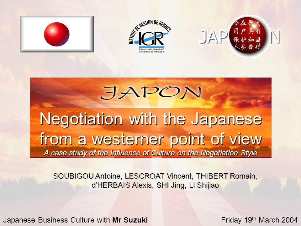 Negotiation with the Japanese from a westerner point of view A case study of the Influence of Culture on the Negotiation Style