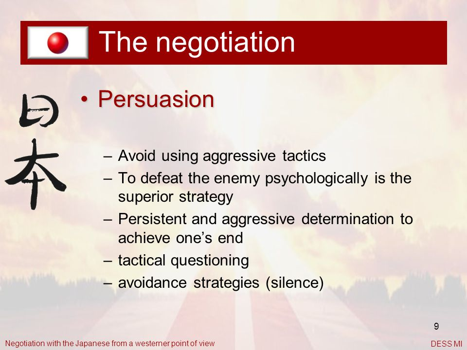 The negotiation Persuasion Avoid using aggressive tactics
