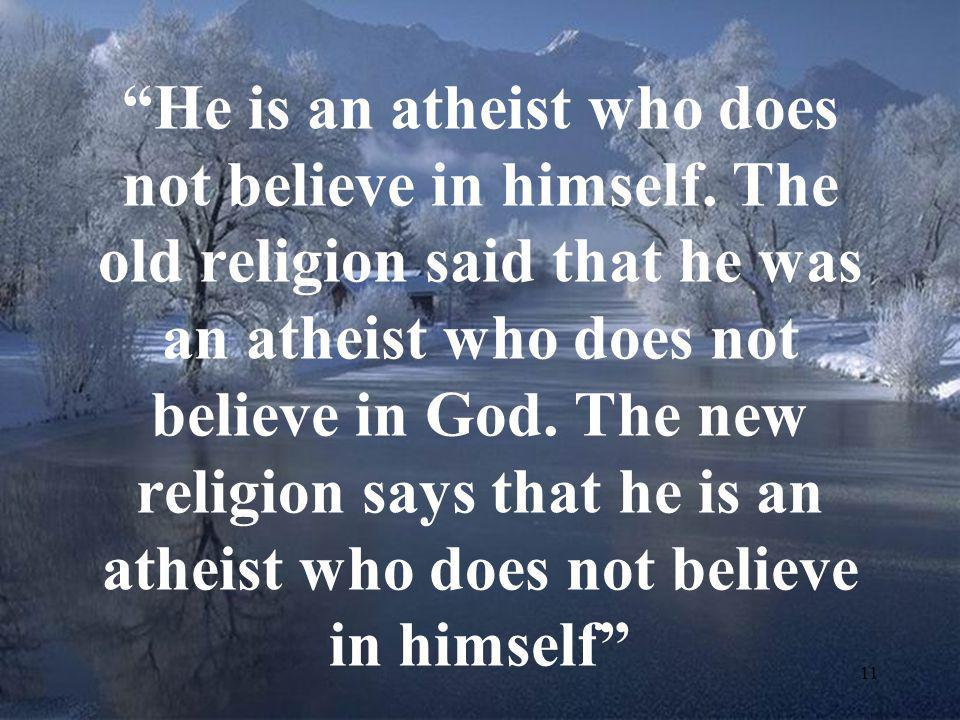 He is an atheist who does not believe in himself