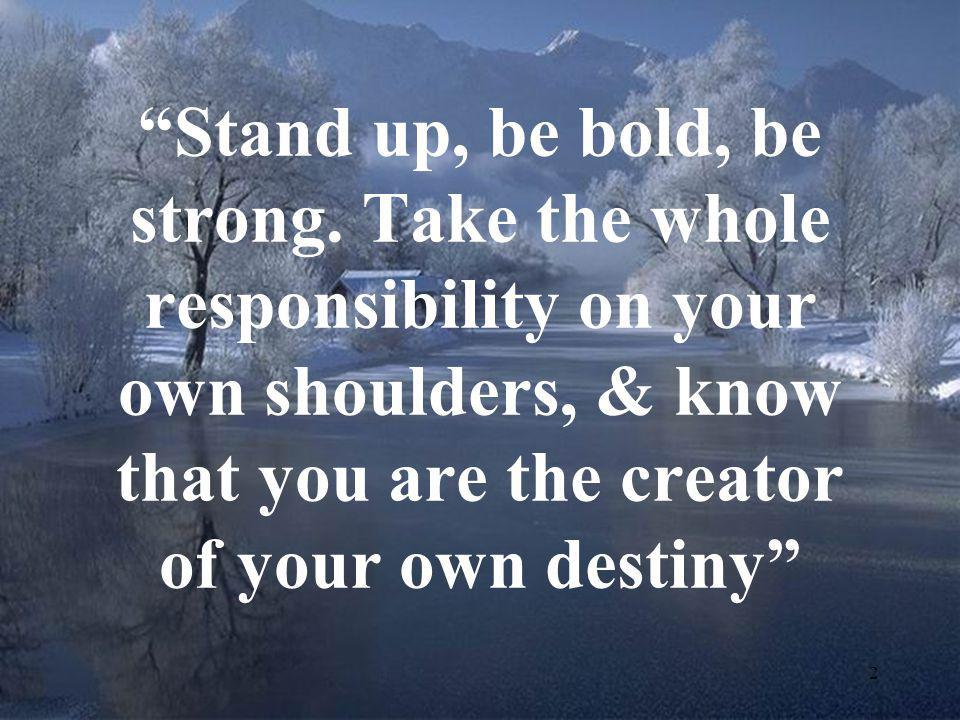 Stand up, be bold, be strong