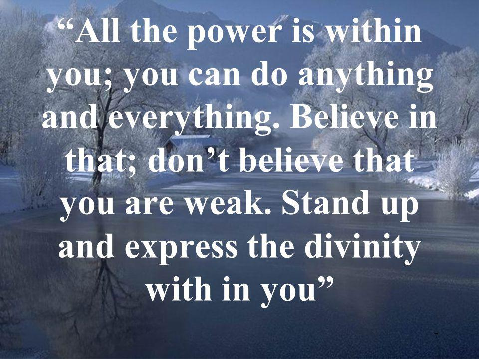 All the power is within you; you can do anything and everything