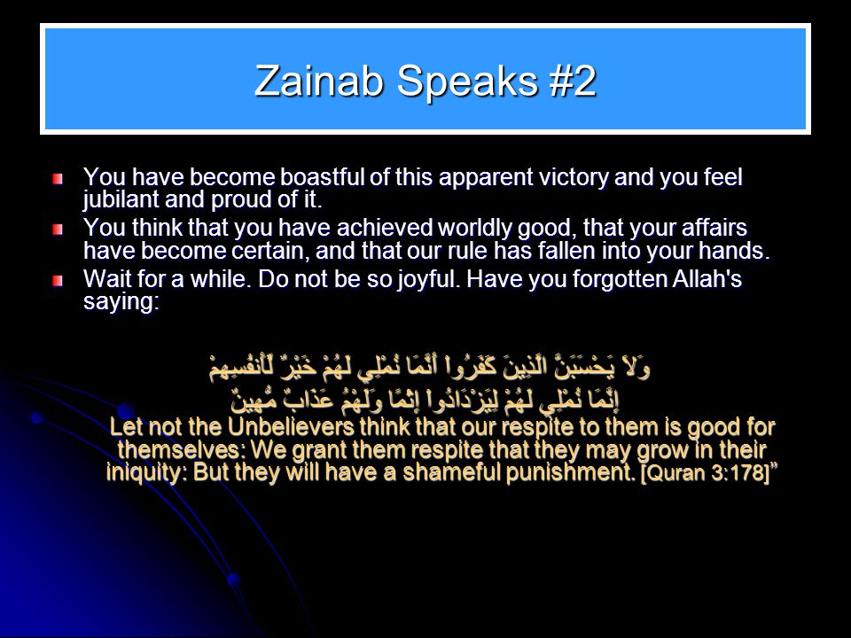Zainab Speaks #2 You have become boastful of this apparent victory and you feel jubilant and proud of it.