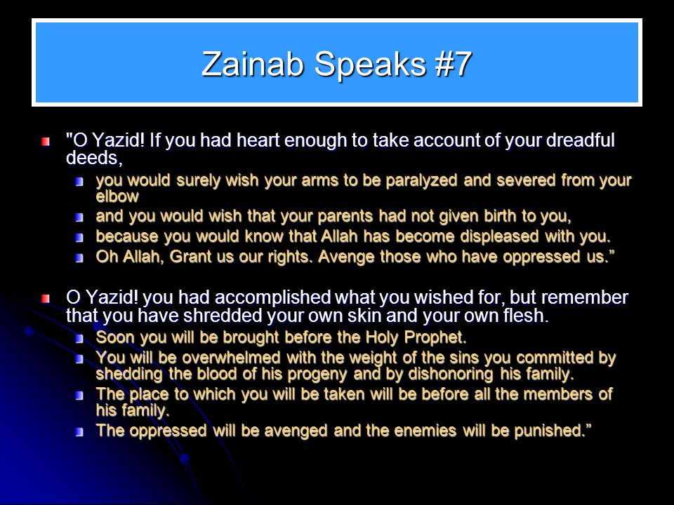Zainab Speaks #7 O Yazid! If you had heart enough to take account of your dreadful deeds,