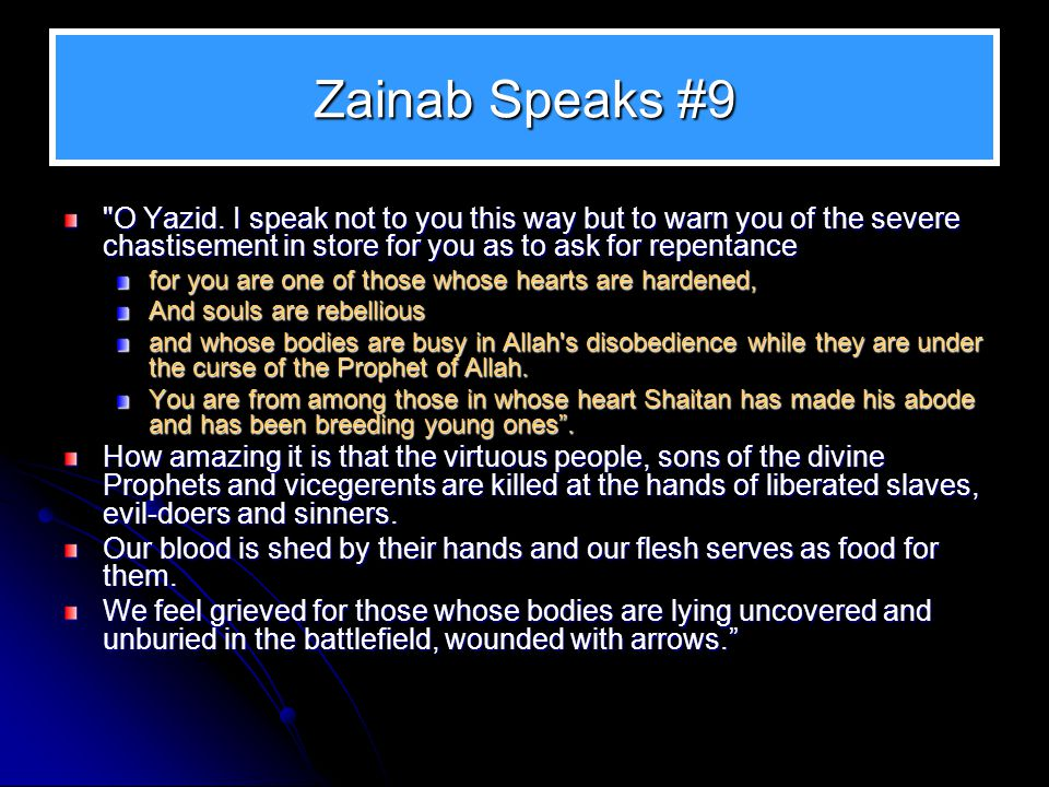 Zainab Speaks #9 O Yazid. I speak not to you this way but to warn you of the severe chastisement in store for you as to ask for repentance.