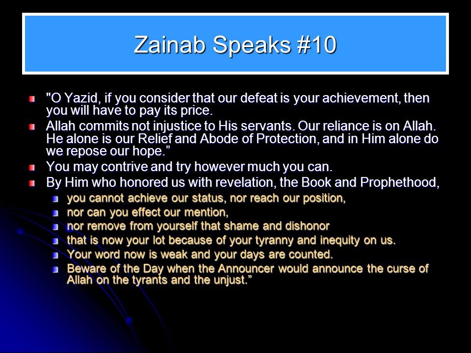 Zainab Speaks #10 O Yazid, if you consider that our defeat is your achievement, then you will have to pay its price.