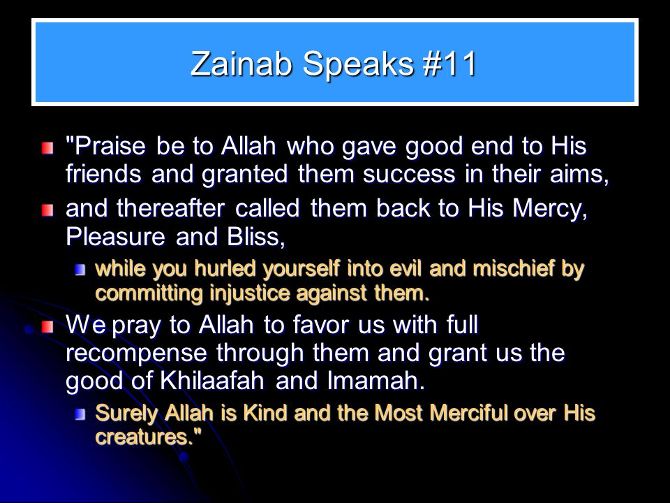 Zainab Speaks #11 Praise be to Allah who gave good end to His friends and granted them success in their aims,