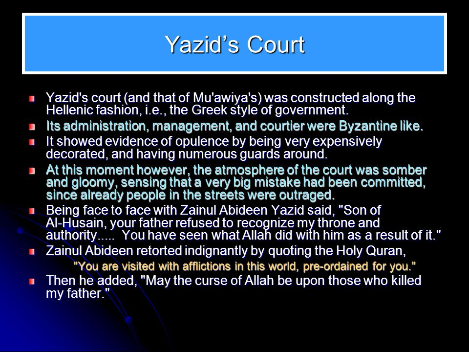 Yazid's Court Yazid s court (and that of Mu awiya s) was constructed along the Hellenic fashion, i.e., the Greek style of government.