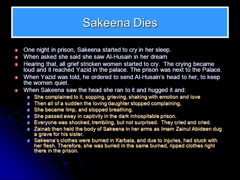 Sakeena Dies One night in prison, Sakeena started to cry in her sleep.