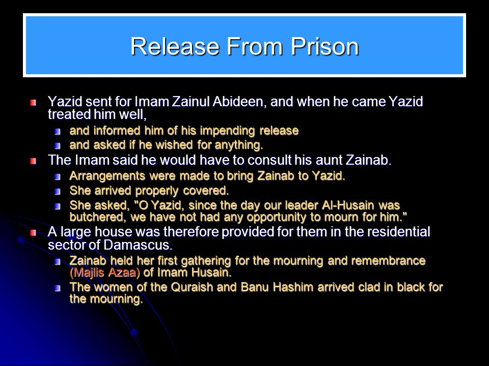 Release From Prison Yazid sent for Imam Zainul Abideen, and when he came Yazid treated him well, and informed him of his impending release.