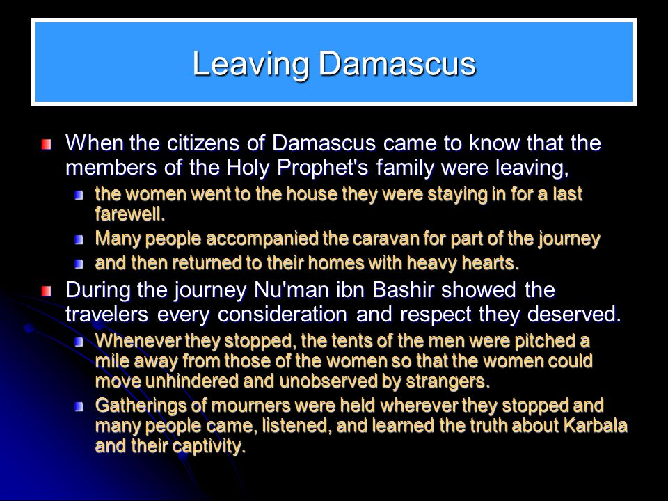 Leaving Damascus When the citizens of Damascus came to know that the members of the Holy Prophet s family were leaving,