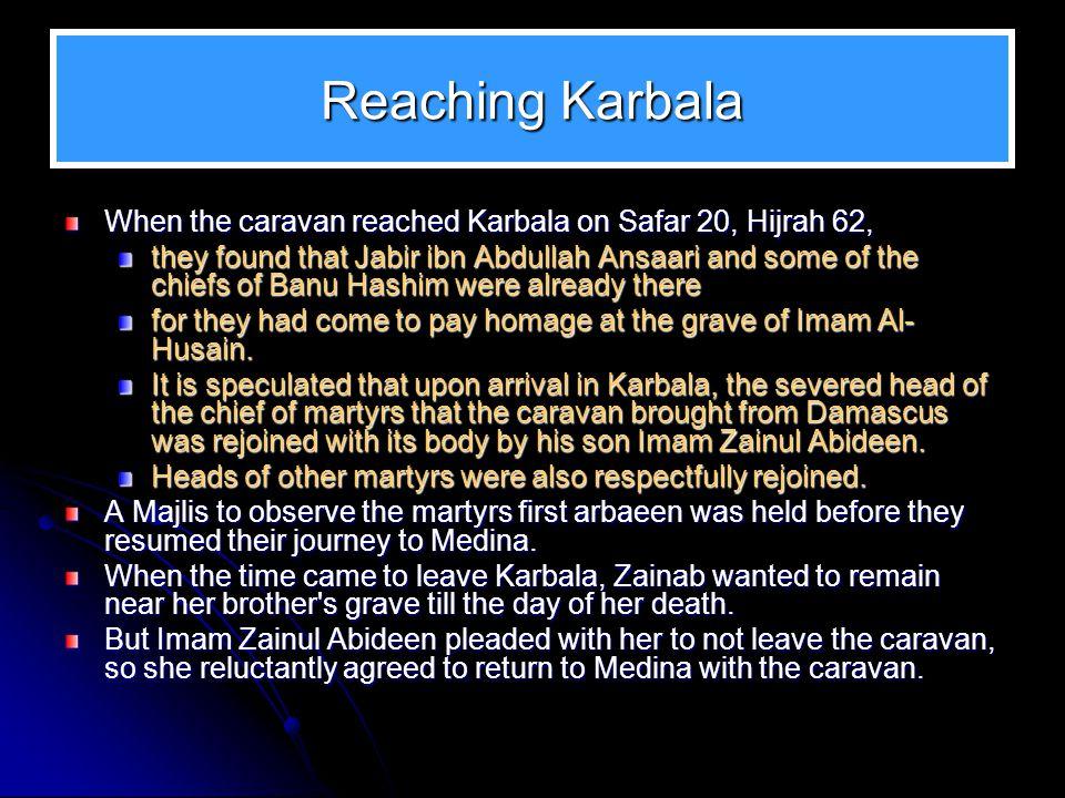 Reaching Karbala When the caravan reached Karbala on Safar 20, Hijrah 62,