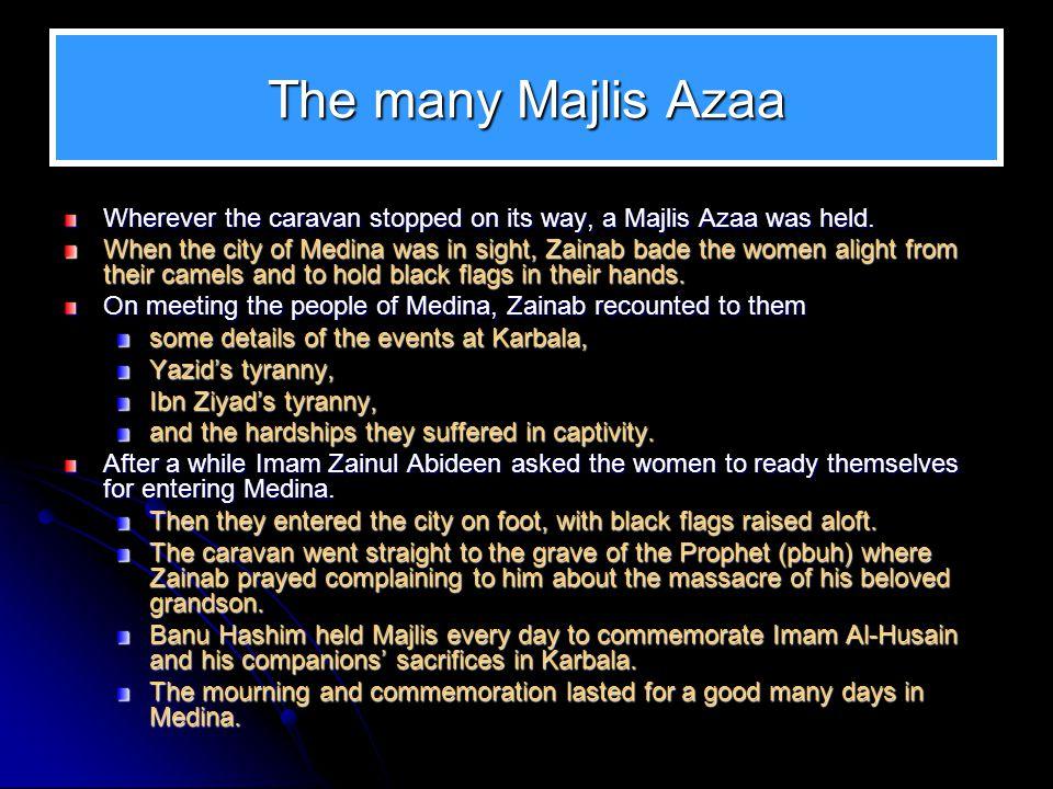 The many Majlis Azaa Wherever the caravan stopped on its way, a Majlis Azaa was held.