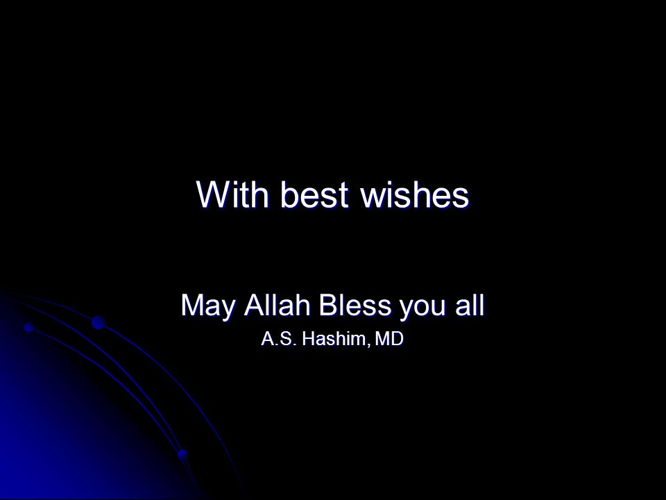 May Allah Bless you all A.S. Hashim, MD