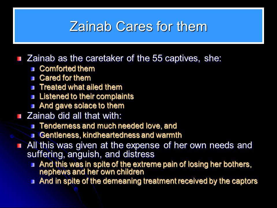 Zainab Cares for them Zainab as the caretaker of the 55 captives, she: