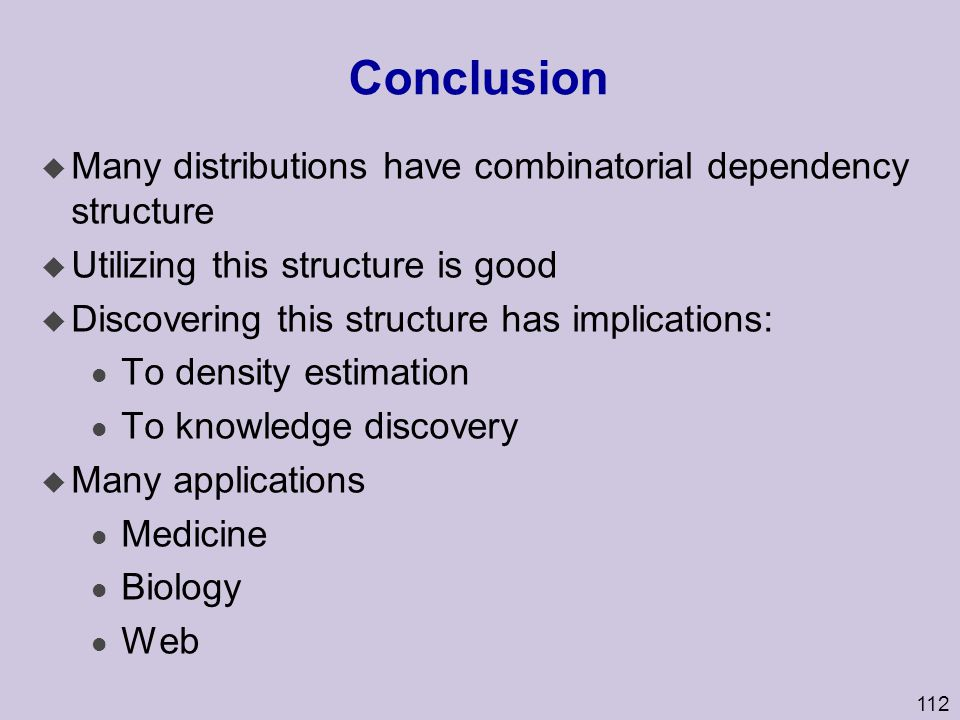 Conclusion Many distributions have combinatorial dependency structure