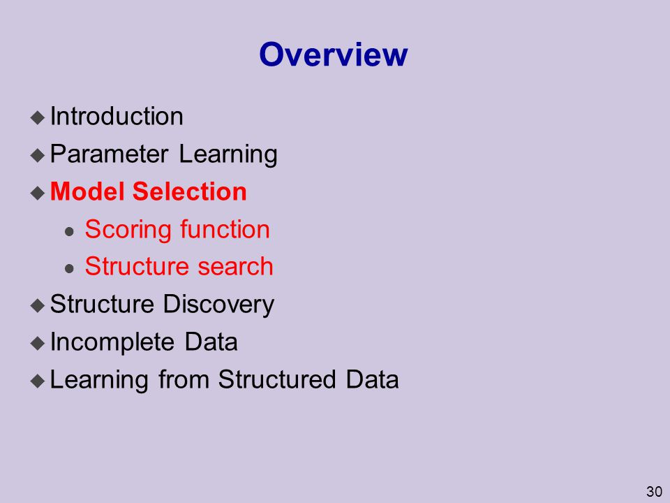 Overview Introduction Parameter Learning Model Selection