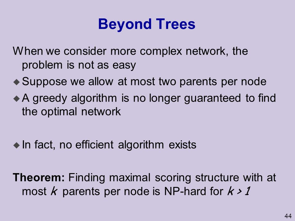 Beyond Trees When we consider more complex network, the problem is not as easy. Suppose we allow at most two parents per node.