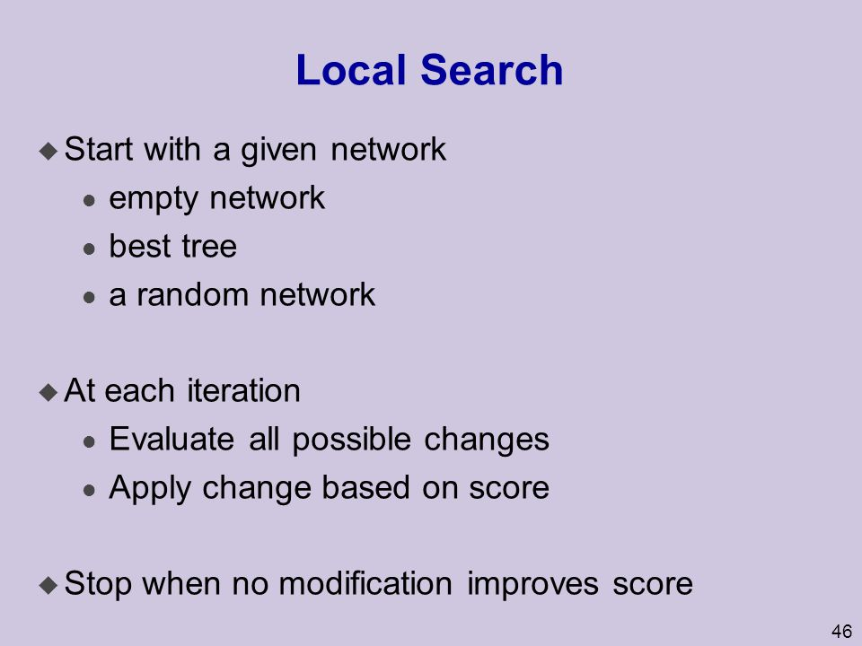 Local Search Start with a given network empty network best tree