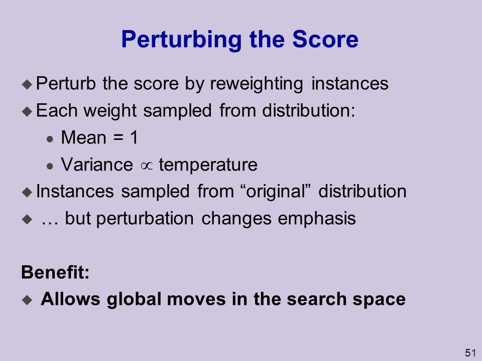 Perturbing the Score Perturb the score by reweighting instances